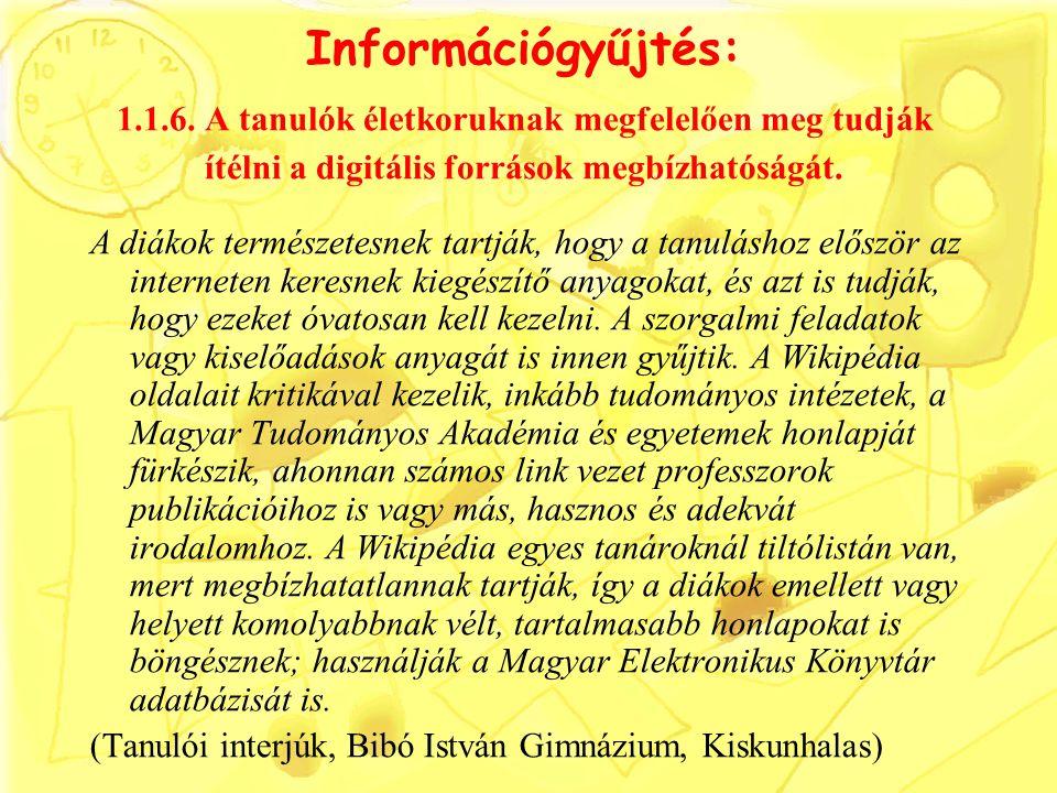 Információgyűjtés: 1.1.6. A tanulók életkoruknak megfelelően meg tudják ítélni a digitális források megbízhatóságát. A diákok természetesnek tartják,