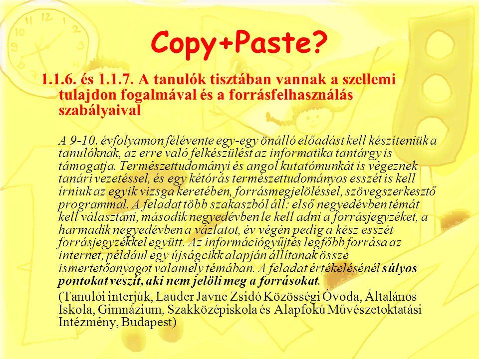 Copy+Paste? 1.1.6. és 1.1.7. A tanulók tisztában vannak a szellemi tulajdon fogalmával és a forrásfelhasználás szabályaival A 9-10. évfolyamon féléven