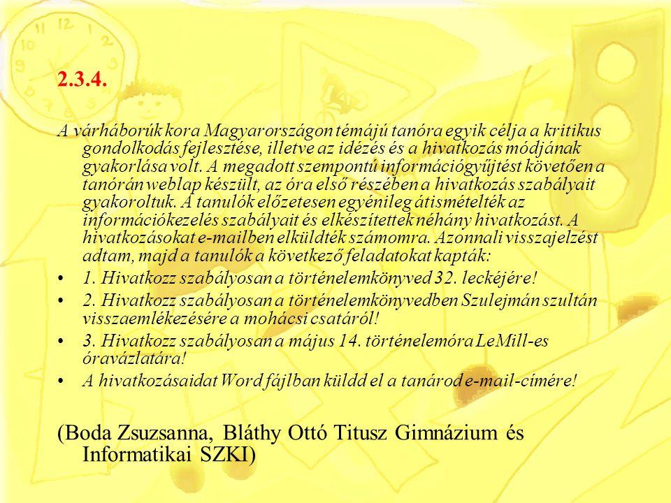 2.3.4. A várháborúk kora Magyarországon témájú tanóra egyik célja a kritikus gondolkodás fejlesztése, illetve az idézés és a hivatkozás módjának gyako