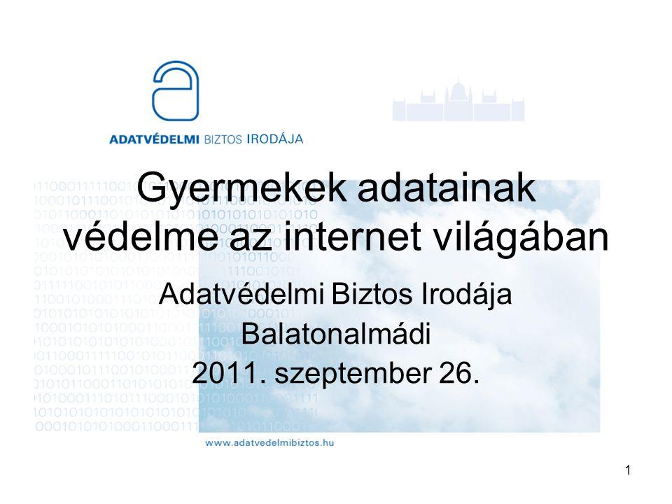 1 Gyermekek adatainak védelme az internet világában Adatvédelmi Biztos Irodája Balatonalmádi 2011.