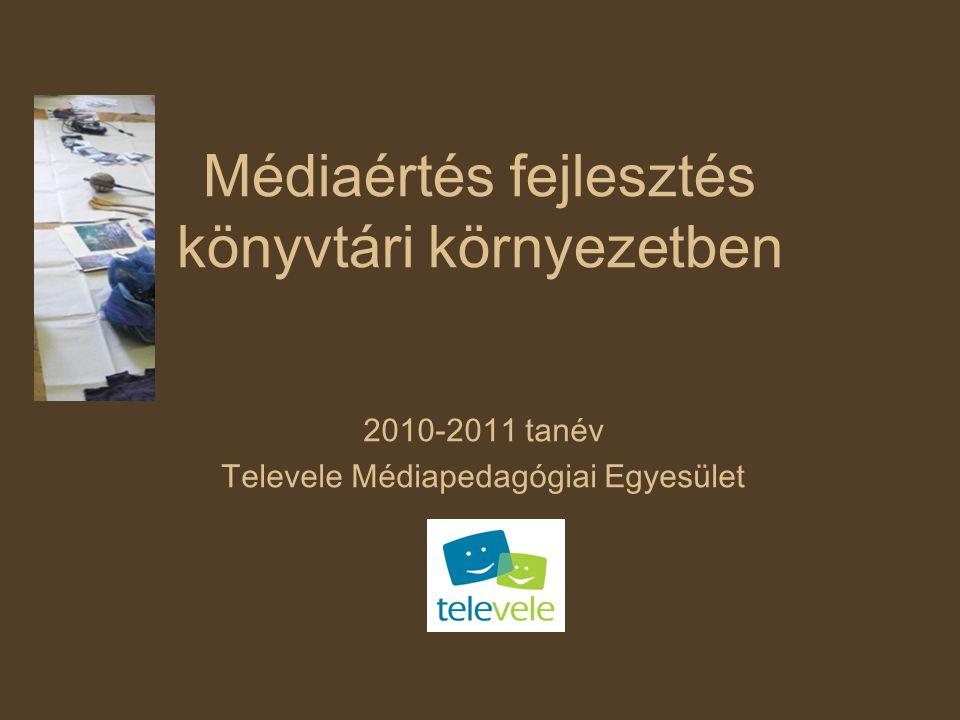 Médiaértés fejlesztés könyvtári környezetben 2010-2011 tanév Televele Médiapedagógiai Egyesület