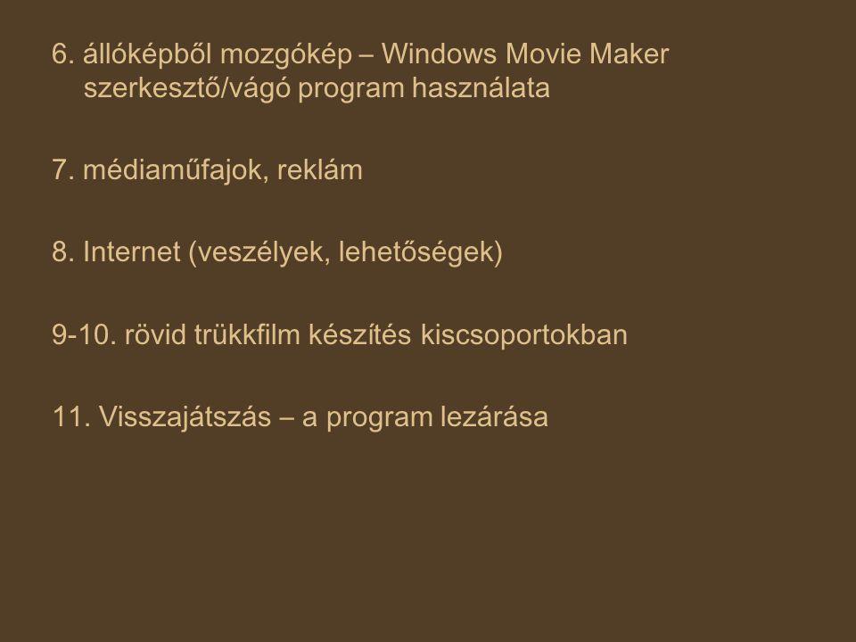 6. állóképből mozgókép – Windows Movie Maker szerkesztő/vágó program használata 7. médiaműfajok, reklám 8. Internet (veszélyek, lehetőségek) 9-10. röv