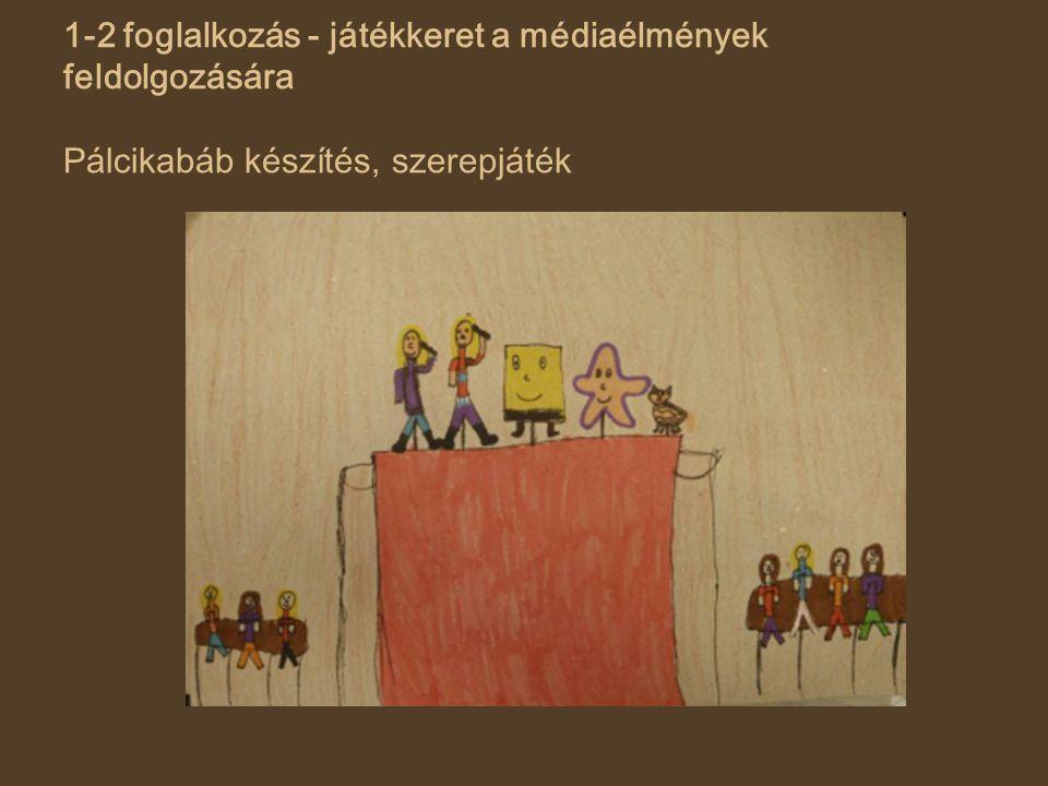 1-2 foglalkozás - játékkeret a médiaélmények feldolgozására Pálcikabáb készítés, szerepjáték