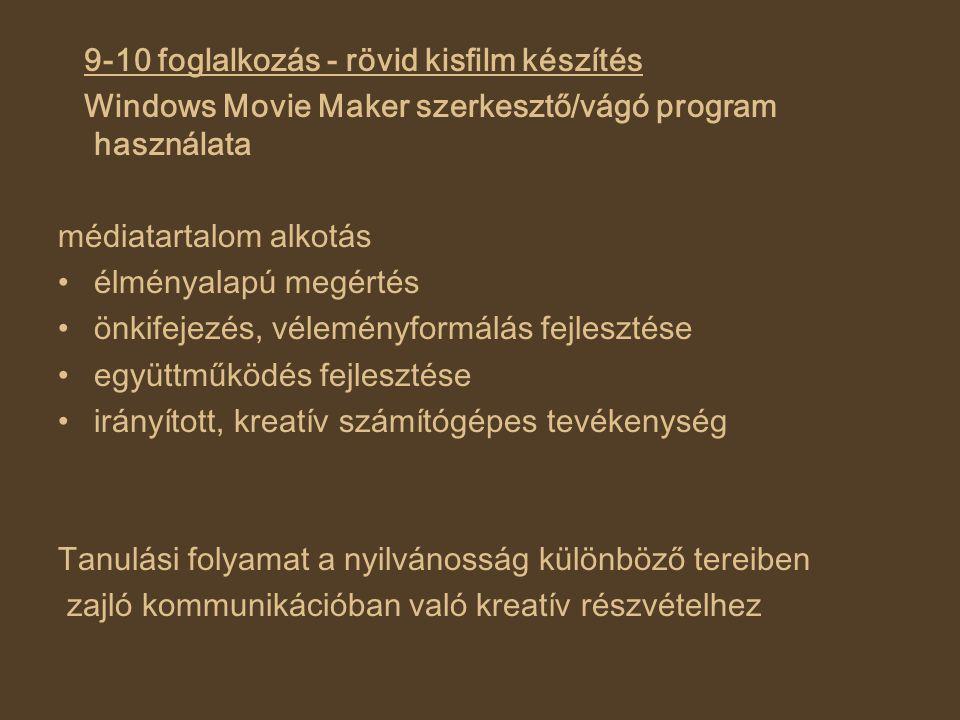 9-10 foglalkozás - rövid kisfilm készítés Windows Movie Maker szerkesztő/vágó program használata médiatartalom alkotás élményalapú megértés önkifejezé