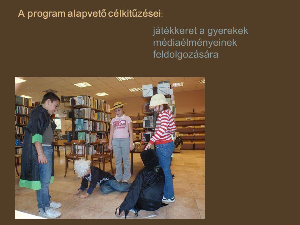 A program alapvető célkitűzései : játékkeret a gyerekek médiaélményeinek feldolgozására