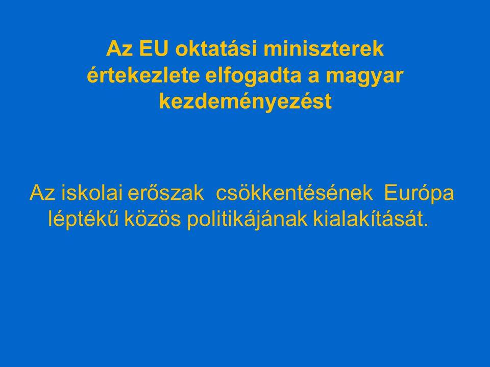 Az EU oktatási miniszterek értekezlete elfogadta a magyar kezdeményezést Az iskolai erőszak csökkentésének Európa léptékű közös politikájának kialakítását.