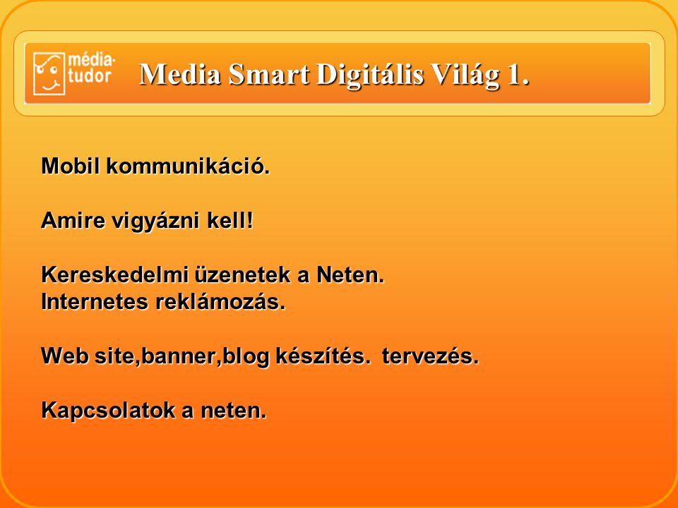 Media Smart Digitális Világ 1. Mobil kommunikáció.