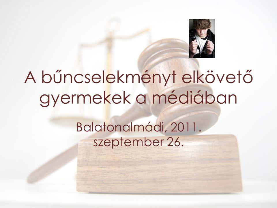 A bűncselekményt elkövető gyermekek a médiában Balatonalmádi, 2011. szeptember 26.