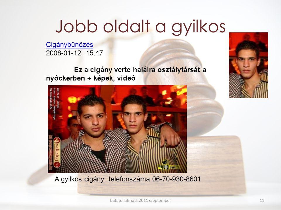 Jobb oldalt a gyilkos Balatonalmádi 2011 szeptember Cigánybűnözés Cigánybűnözés 2008-01-12.