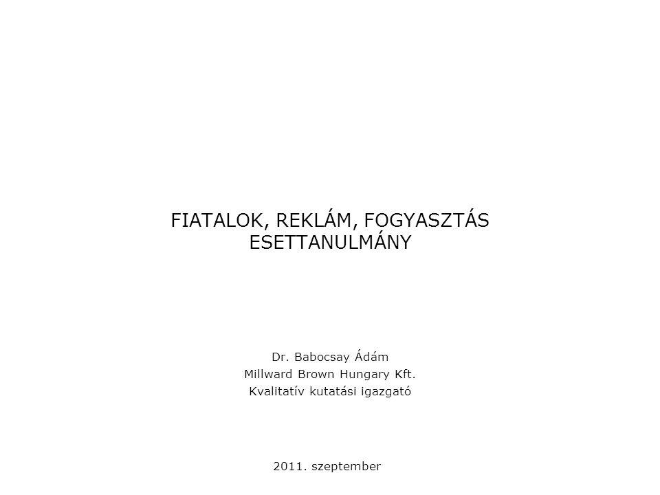 2011. szeptember FIATALOK, REKLÁM, FOGYASZTÁS ESETTANULMÁNY Dr.