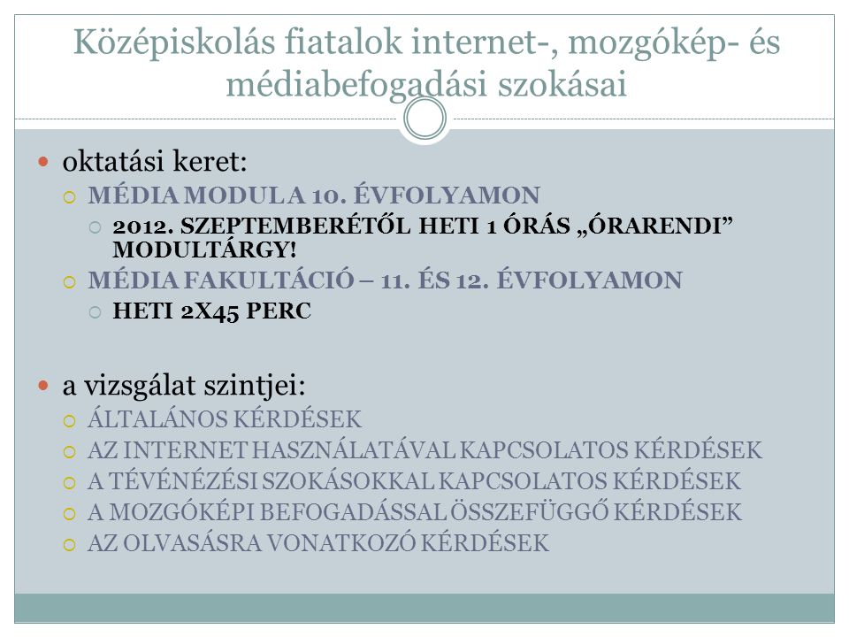 Középiskolás fiatalok internet-, mozgókép- és médiabefogadási szokásai oktatási keret:  MÉDIA MODUL A 10. ÉVFOLYAMON  2012. SZEPTEMBERÉTŐL HETI 1 ÓR
