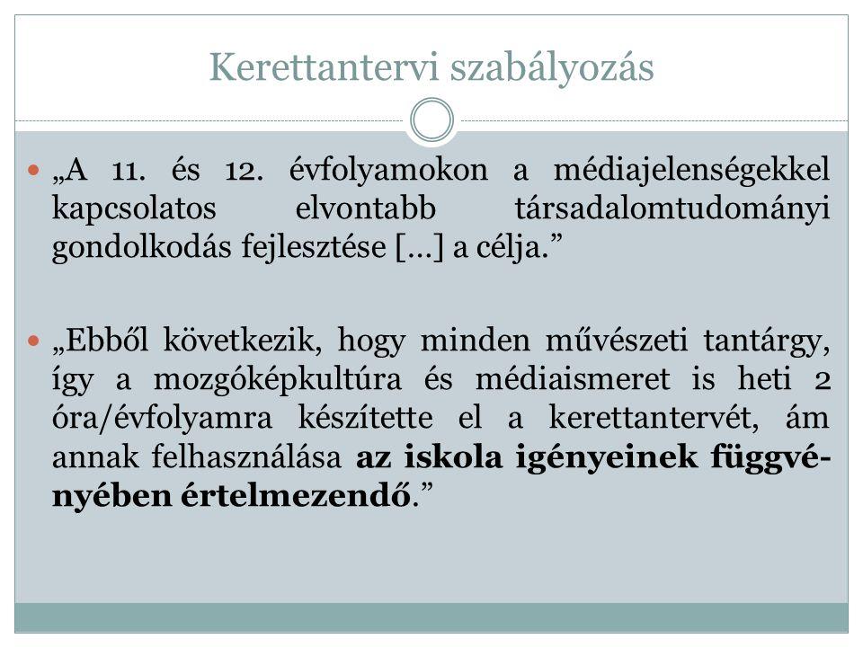 """Kerettantervi szabályozás """"A 11. és 12. évfolyamokon a médiajelenségekkel kapcsolatos elvontabb társadalomtudományi gondolkodás fejlesztése […] a célj"""