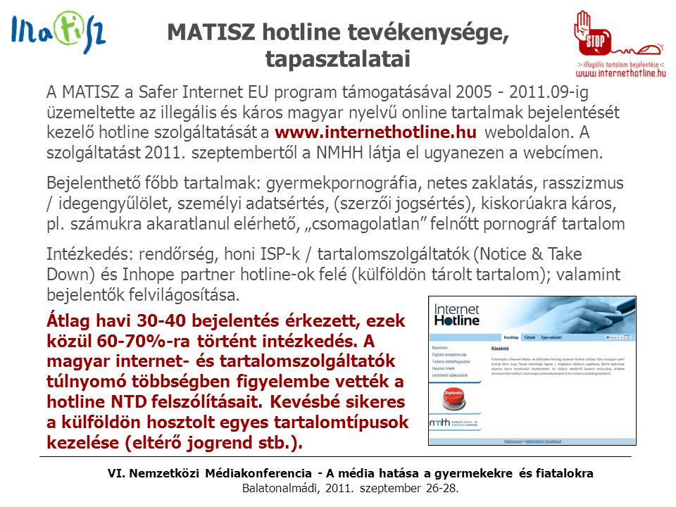 VI. Nemzetközi Médiakonferencia - A média hatása a gyermekekre és fiatalokra Balatonalmádi, 2011. szeptember 26-28. MATISZ hotline tevékenysége, tapas