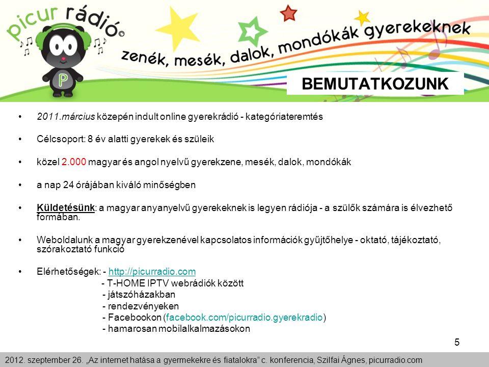 5 2011.március közepén indult online gyerekrádió - kategóriateremtés Célcsoport: 8 év alatti gyerekek és szüleik közel 2.000 magyar és angol nyelvű gy