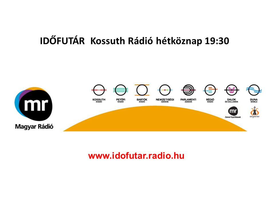 IDŐFUTÁR Kossuth Rádió hétköznap 19:30 www.idofutar.radio.hu