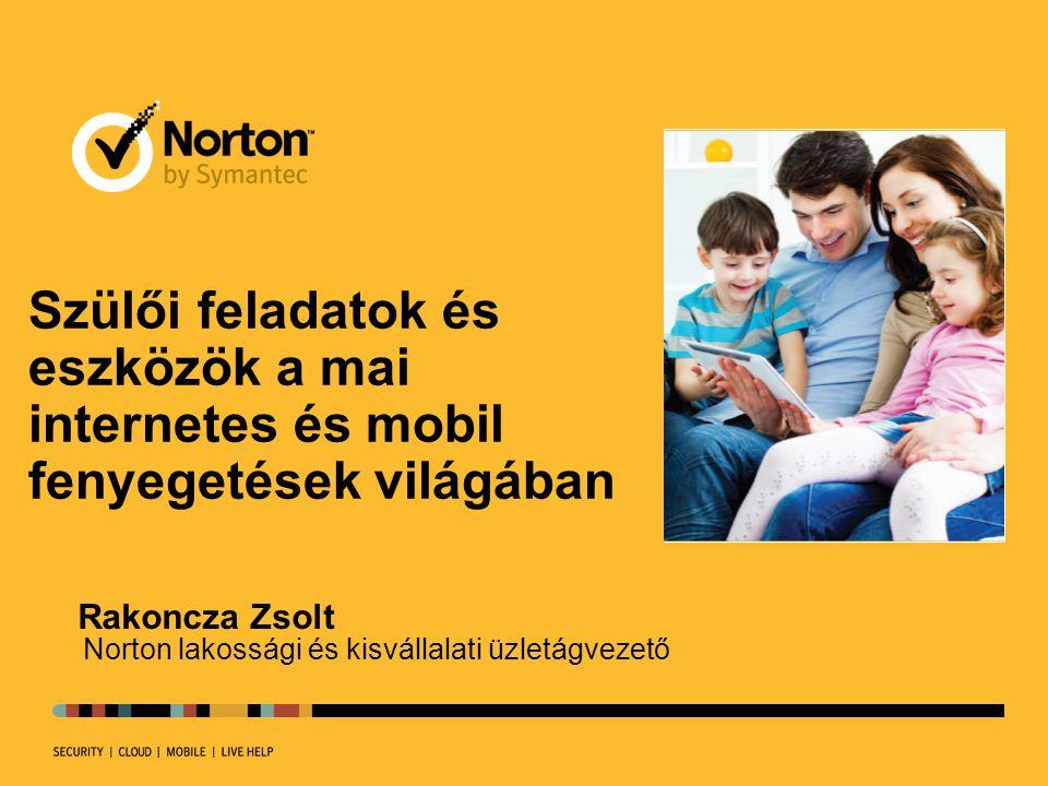 Szülői feladatok és eszközök a mai internetes és mobil fenyegetések világában Rakoncza Zsolt Norton lakossági és kisvállalati üzletágvezető