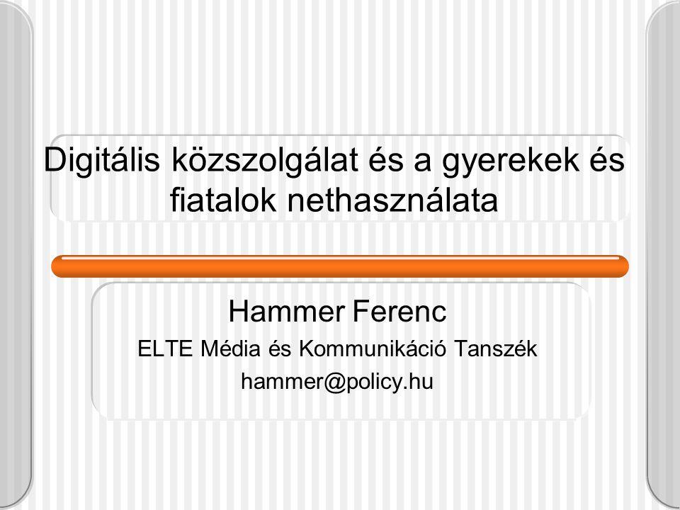 Digitális közszolgálat és a gyerekek és fiatalok nethasználata Hammer Ferenc ELTE Média és Kommunikáció Tanszék hammer@policy.hu