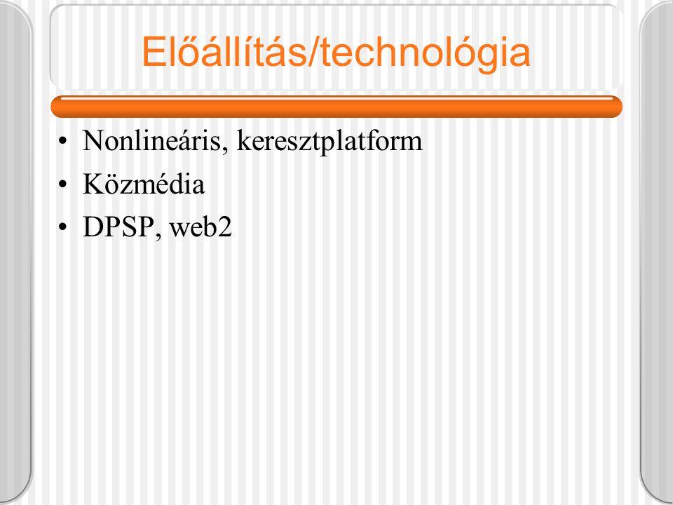Előállítás/technológia Nonlineáris, keresztplatform Közmédia DPSP, web2