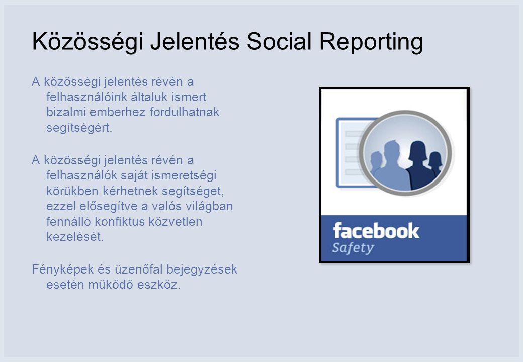 Közösségi Jelentés Social Reporting A közösségi jelentés révén a felhasználóink általuk ismert bizalmi emberhez fordulhatnak segítségért.