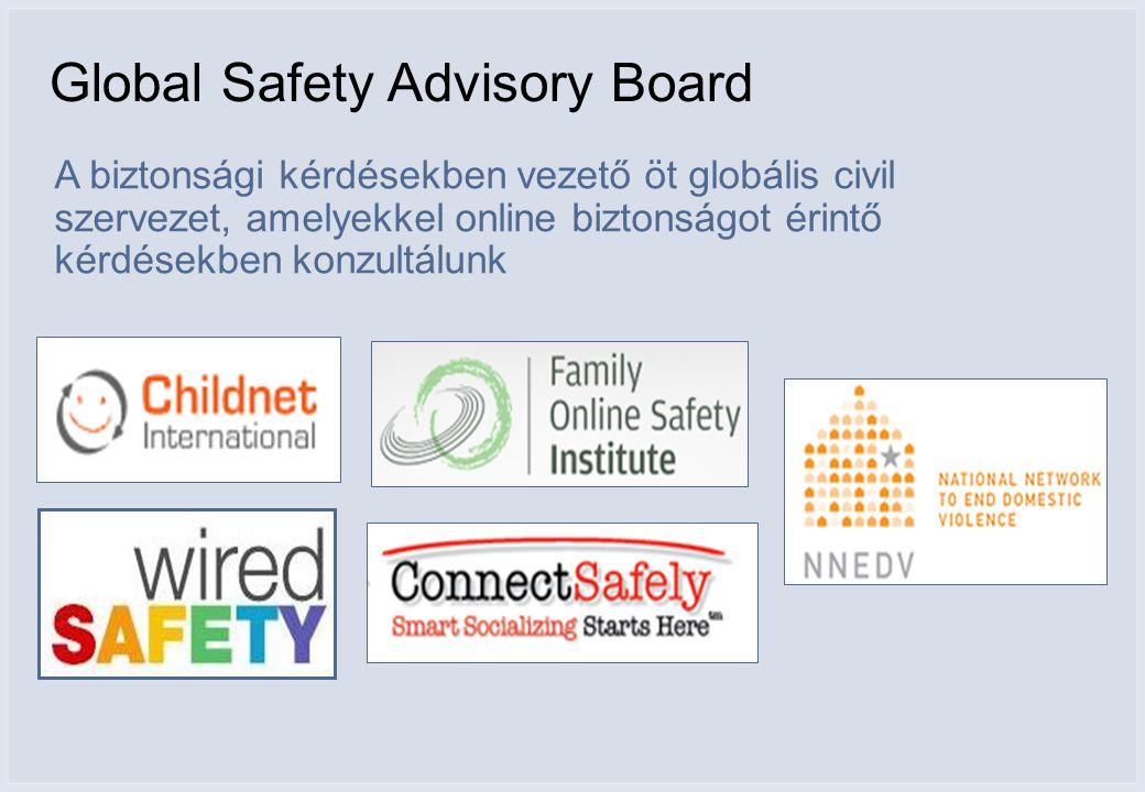 Global Safety Advisory Board A biztonsági kérdésekben vezető öt globális civil szervezet, amelyekkel online biztonságot érintő kérdésekben konzultálunk