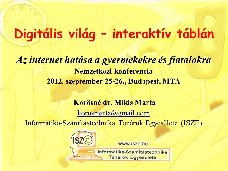 Digitális világ – interaktív táblán Az internet hatása a gyermekekre és fiatalokra Nemzetközi konferencia 2012. szeptember 25-26., Budapest, MTA Kőrös