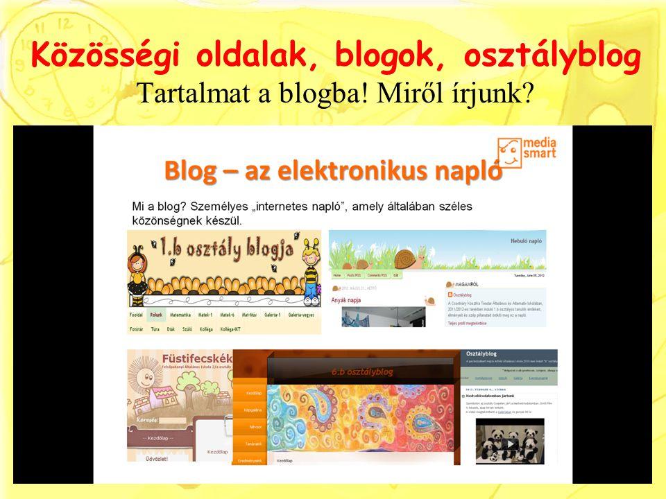 Közösségi oldalak, blogok, osztályblog Tartalmat a blogba! Miről írjunk?