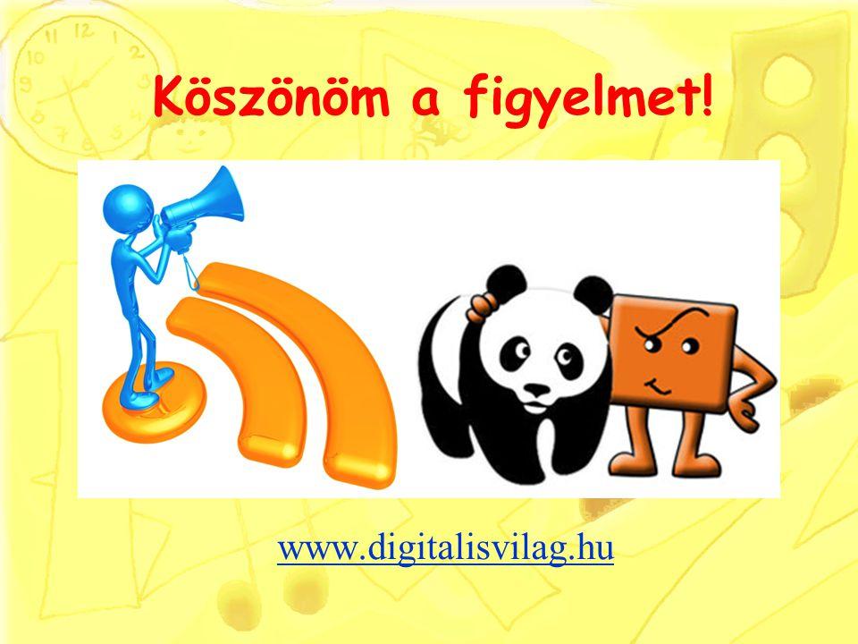 Köszönöm a figyelmet! www.digitalisvilag.hu