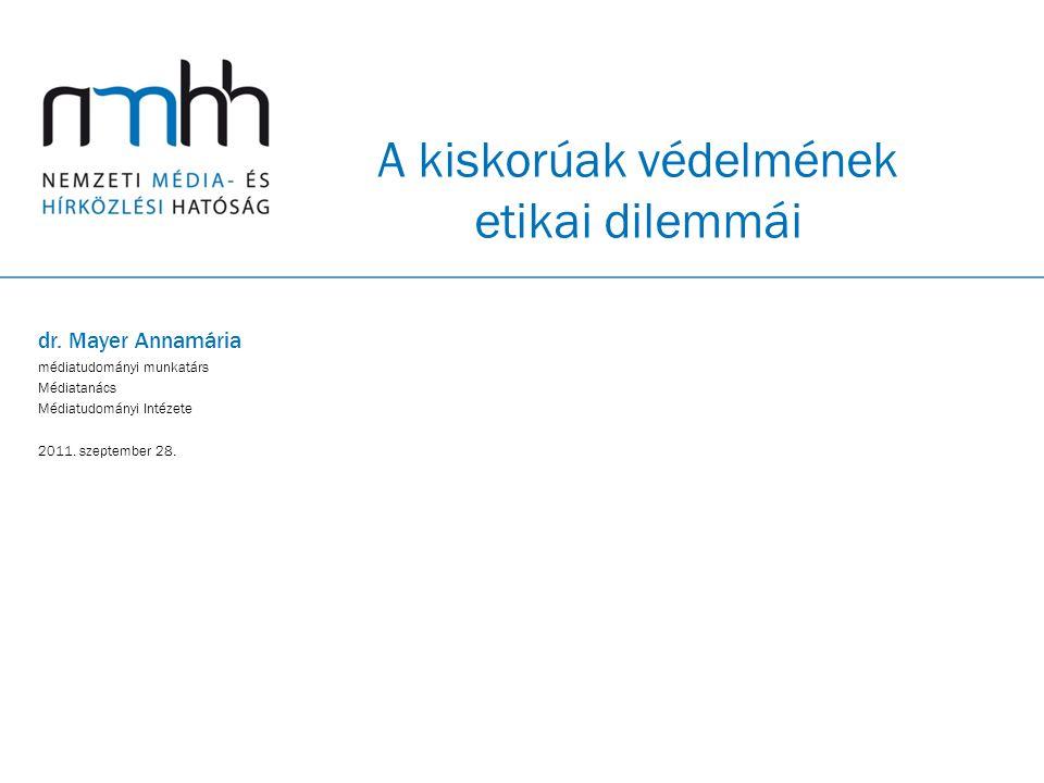 A kiskorúak védelmének etikai dilemmái dr. Mayer Annamária médiatudományi munkatárs Médiatanács Médiatudományi Intézete 2011. szeptember 28.