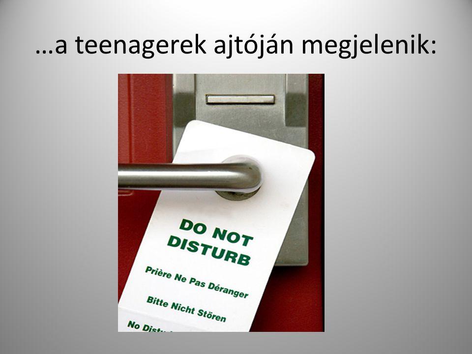…a teenagerek ajtóján megjelenik: