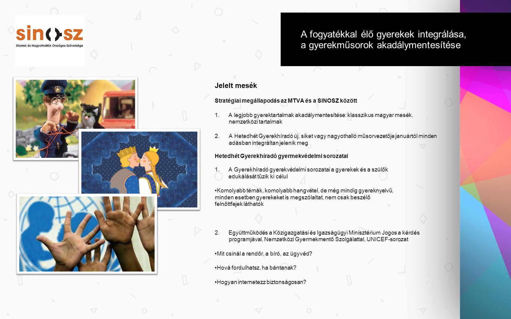 A fogyatékkal élő gyerekek integrálása, a gyerekműsorok akadálymentesítése Jelelt mesék Stratégiai megállapodás az MTVA és a SINOSZ között 1. A legjob