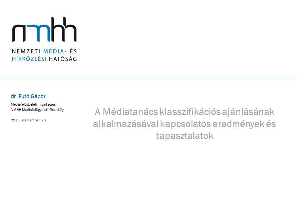 A Médiatanács klasszifikációs ajánlásának alkalmazásával kapcsolatos eredmények és tapasztalatok dr.