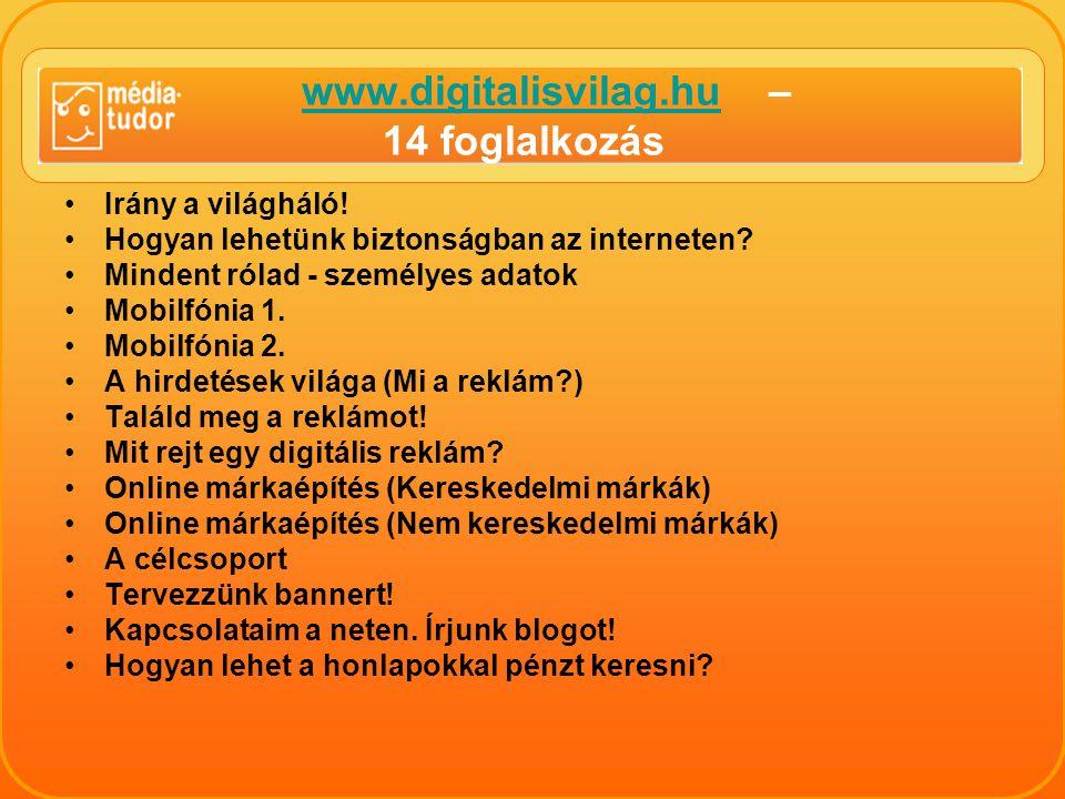 www.digitalisvilag.hu – 14 foglalkozáswww.digitalisvilag.hu Irány a világháló.
