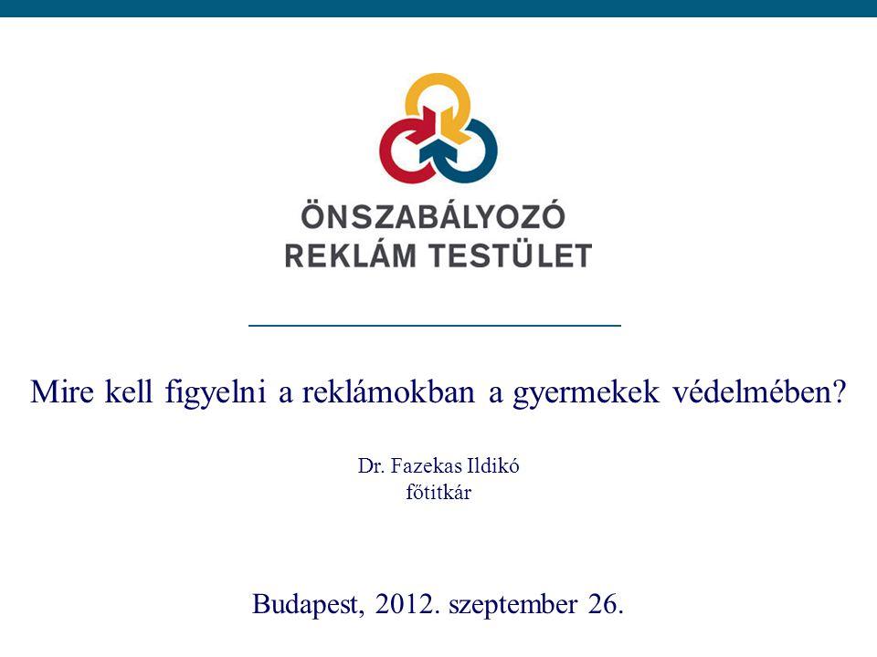 Mire kell figyelni a reklámokban a gyermekek védelmében? Dr. Fazekas Ildikó főtitkár Budapest, 2012. szeptember 26.
