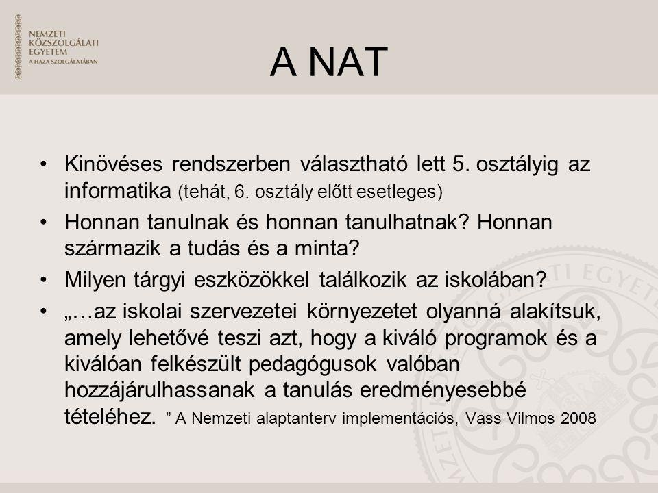 A NAT Kinövéses rendszerben választható lett 5. osztályig az informatika (tehát, 6. osztály előtt esetleges) Honnan tanulnak és honnan tanulhatnak? Ho