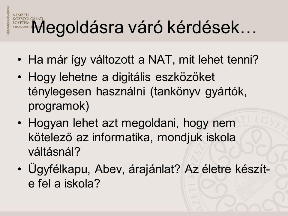 Megoldásra váró kérdések… Ha már így változott a NAT, mit lehet tenni? Hogy lehetne a digitális eszközöket ténylegesen használni (tankönyv gyártók, pr