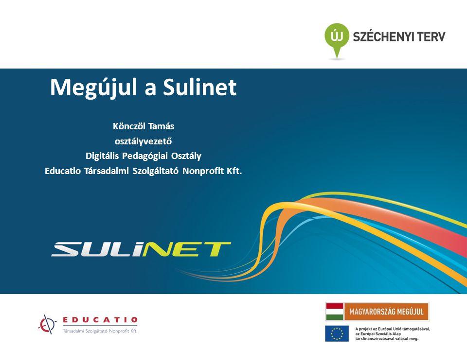 Megújul a Sulinet Könczöl Tamás osztályvezető Digitális Pedagógiai Osztály Educatio Társadalmi Szolgáltató Nonprofit Kft.