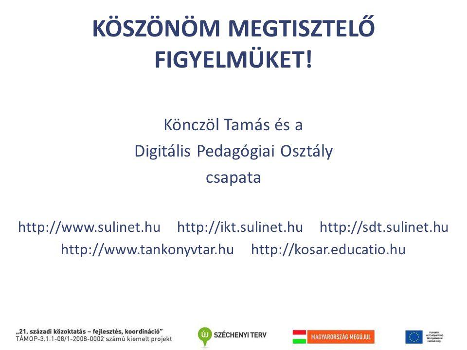 KÖSZÖNÖM MEGTISZTELŐ FIGYELMÜKET! Könczöl Tamás és a Digitális Pedagógiai Osztály csapata http://www.sulinet.hu http://ikt.sulinet.hu http://sdt.sulin