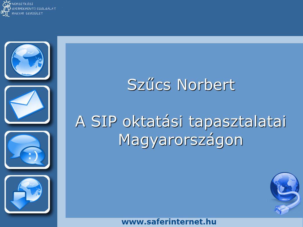 www.saferinternet.hu Szűcs Norbert A SIP oktatási tapasztalatai Magyarországon