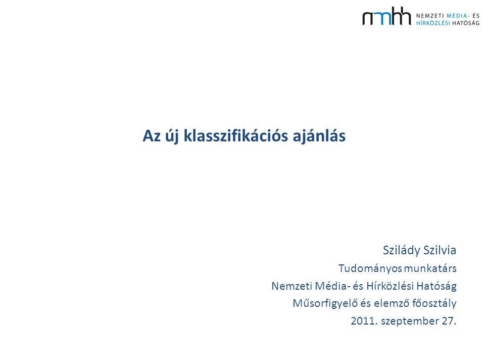 Az új klasszifikációs ajánlás Szilády Szilvia Tudományos munkatárs Nemzeti Média- és Hírközlési Hatóság Műsorfigyelő és elemző főosztály 2011.