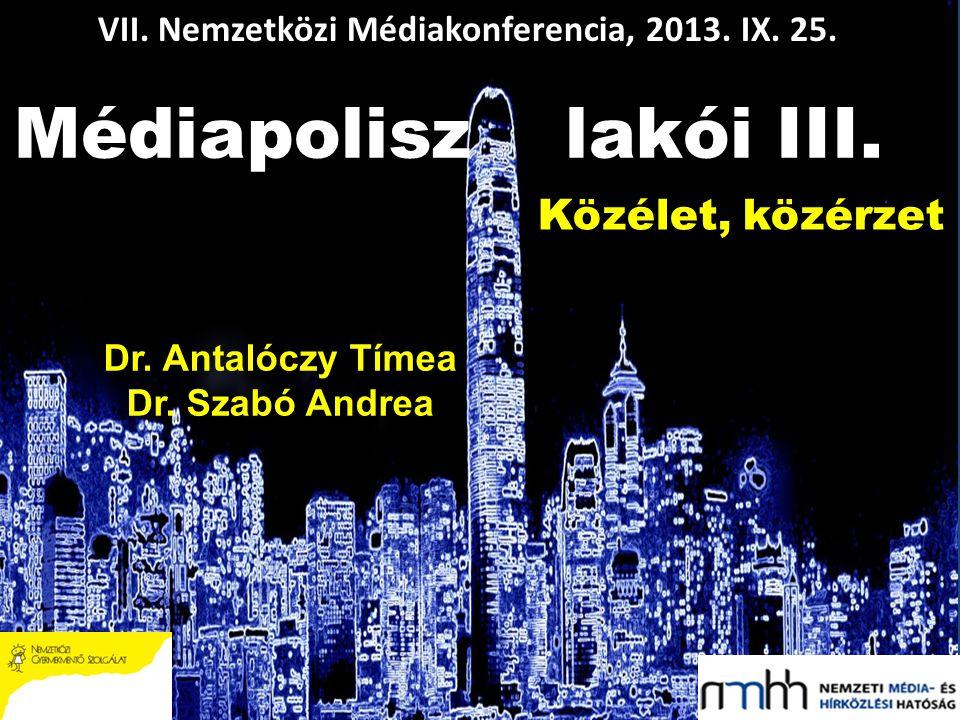 Médiapolisz lakói III. Dr. Antalóczy Tímea Dr. Szabó Andrea VII.