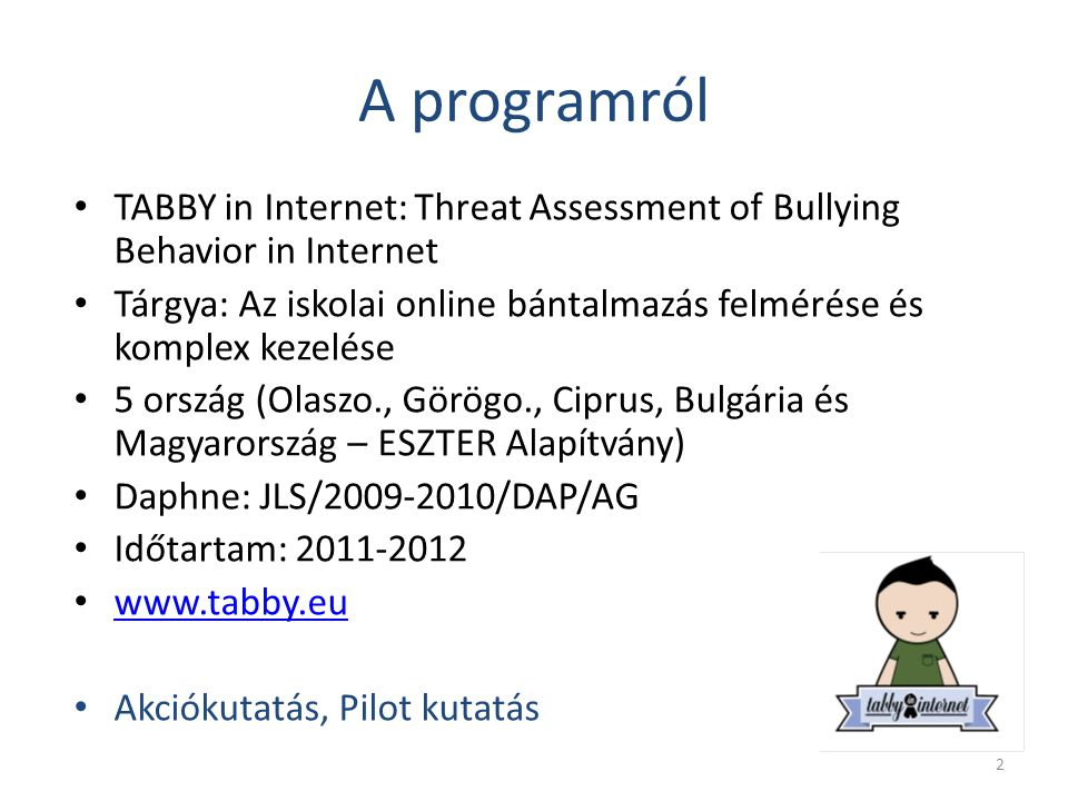 A programról TABBY in Internet: Threat Assessment of Bullying Behavior in Internet Tárgya: Az iskolai online bántalmazás felmérése és komplex kezelése