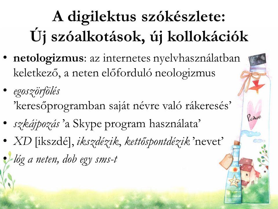 A digilektus szókészlete: Új szóalkotások, új kollokációk netologizmus: az internetes nyelvhasználatban keletkező, a neten előforduló neologizmus egos