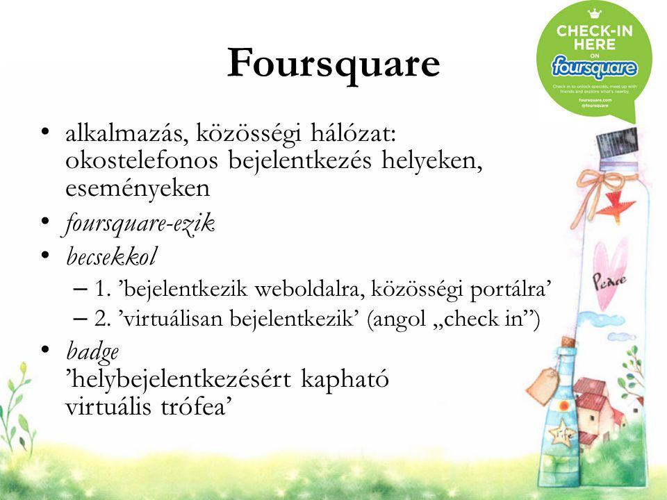 Foursquare alkalmazás, közösségi hálózat: okostelefonos bejelentkezés helyeken, eseményeken foursquare-ezik becsekkol – 1. 'bejelentkezik weboldalra,
