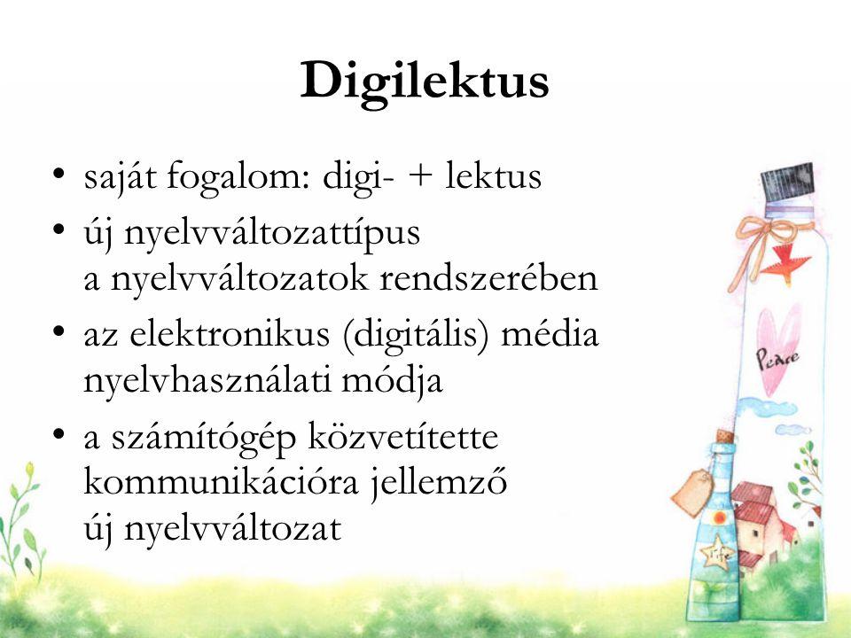 Digilektus saját fogalom: digi- + lektus új nyelvváltozattípus a nyelvváltozatok rendszerében az elektronikus (digitális) média nyelvhasználati módja