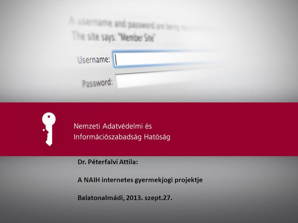 Dr. Péterfalvi Attila: A NAIH internetes gyermekjogi projektje Balatonalmádi, 2013. szept.27.