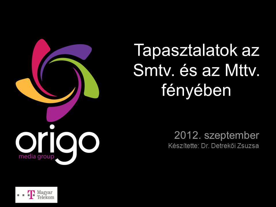 Tapasztalatok az Smtv. és az Mttv. fényében 2012. szeptember Készítette: Dr. Detrekői Zsuzsa