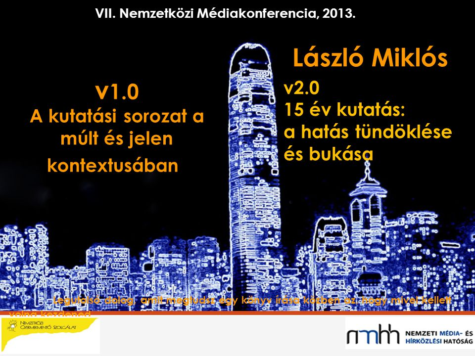 László Miklós Legutolsó dolog, amit megtudsz egy könyv írása közben az, hogy mivel kellett volna kezdened v 1.0 A kutatási sorozat a múlt és jelen kontextusában VII.