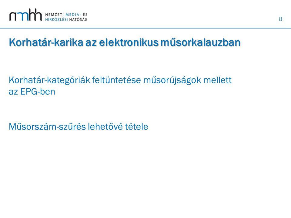 8 Korhatár-karika az elektronikus műsorkalauzban Korhatár-karika az elektronikus műsorkalauzban Korhatár-kategóriák feltüntetése műsorújságok mellett az EPG-ben Műsorszám-szűrés lehetővé tétele