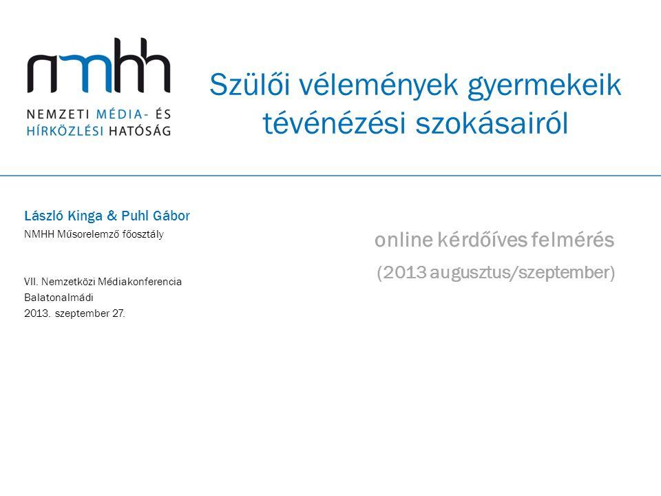 Szülői vélemények gyermekeik tévénézési szokásairól online kérdőíves felmérés (2013 augusztus/szeptember) László Kinga & Puhl Gábor NMHH Műsorelemző főosztály VII.