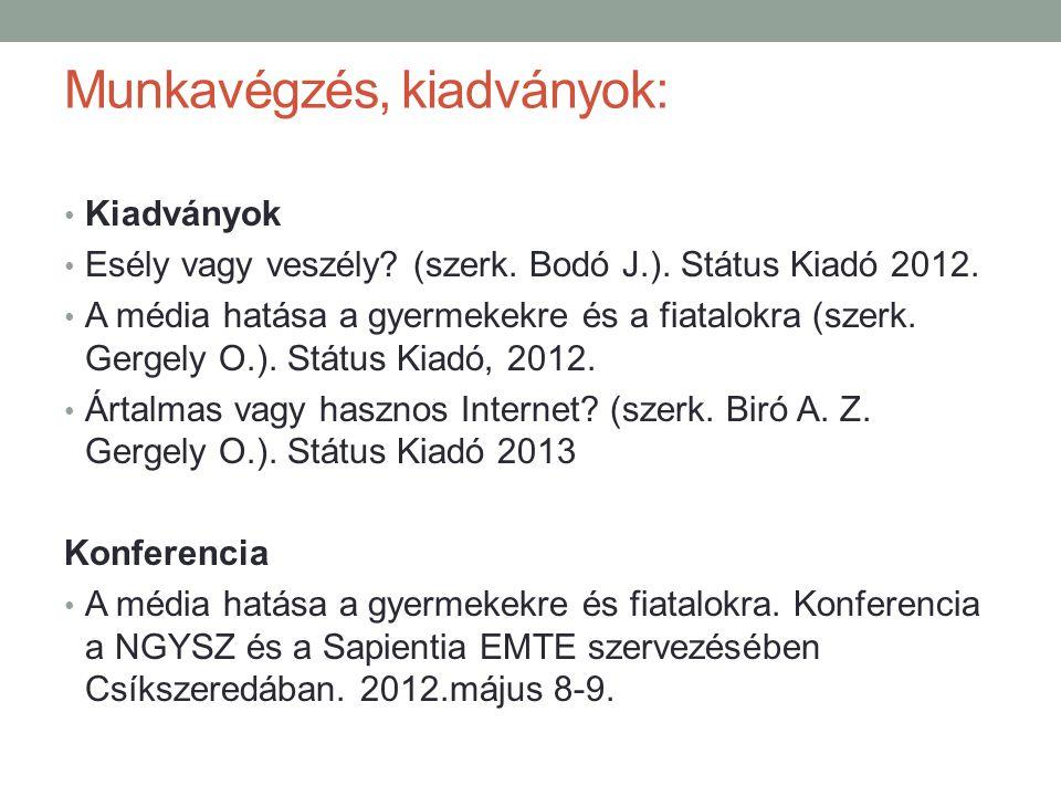 Munkavégzés, kiadványok: Kiadványok Esély vagy veszély? (szerk. Bodó J.). Státus Kiadó 2012. A média hatása a gyermekekre és a fiatalokra (szerk. Gerg